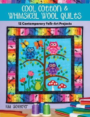 Cool Cotton & Whimsical Wool Quilts: 12 Contemporary Folk-Art Projects