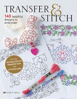 Transfer & Stitch: 140 Beautiful Designs to Embroider
