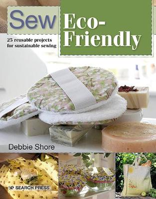 Sew Eco-Friendly: 25 Reusable Projects for Sustainable Sewing