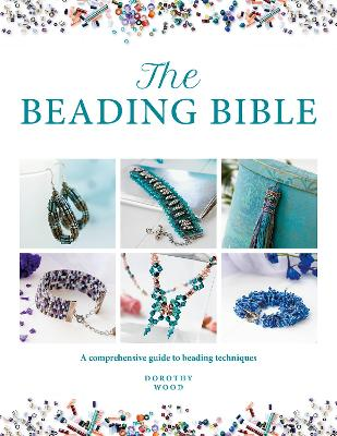 The Beading Bible: The essential guide to beads and beading techniques