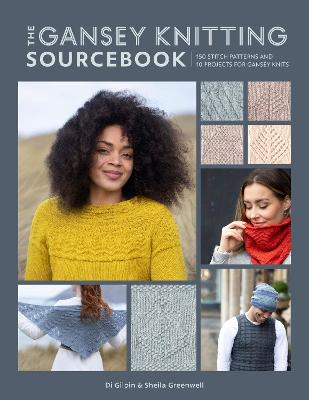 The Gansey Knitting Sourcebook: 150 stitch patterns and 10 projects for gansey knits