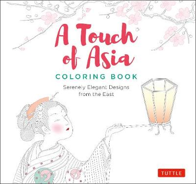 A Touch of Asia Coloring Book: Serenely Elegant Designs from the East (tear-out sheets let you share pages or frame your finished work)