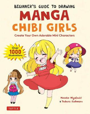 Beginner's Guide to Drawing Manga Chibi Girls: Create Adorable Mini Characters (Over 1,000 Illustrations)