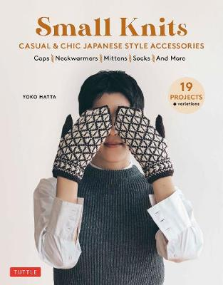 Small Knits: Casual & Chic Japanese-Style Accessories (19 Projects + variations)