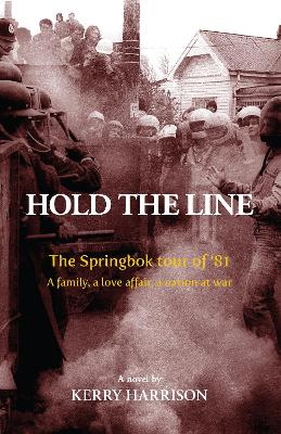 Hold the Line: The Springbok tour of '81, a family, a love affair, a nation at war