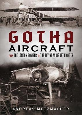 Gotha Aircraft: From the London Bomber to the Flying Wing Jet Fighter