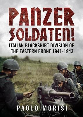 Panzersoldaten!: Italian Blackshirt Division of the Eastern Front 1941-1943