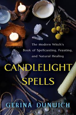 Candlelight Spells: The Modern Witch's Book of Spellcasting, Feasting, and Natural Healing