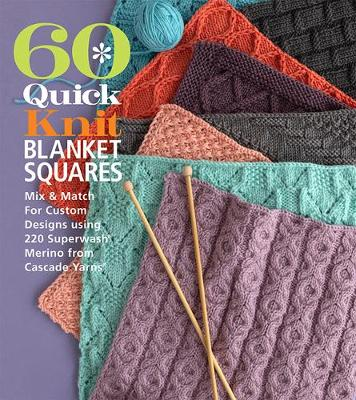 60 Quick Knit Blanket Squares: Mix & Match for Custom Designs using 220 Superwash Merino from Cascade Yarns