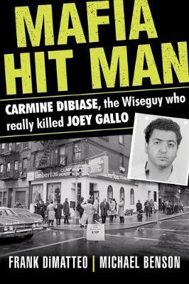 Mafia Hit Man Carmine Dibiase: The Wiseguy Who Really Killed Joey Gallo