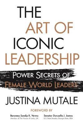 The Art of Iconic Leadership: Power Secrets of Female World Leaders