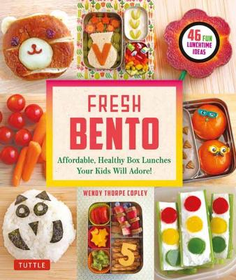 Fresh Bento: Affordable, Healthy Box Lunches Your Kids Will Adore (46 Bento Boxes)