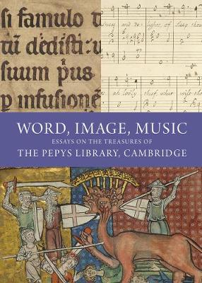 Word, Image, Music: Essays on the Treasures of the Pepys Library, Cambridge