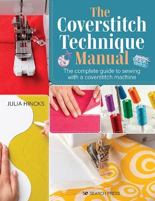The Coverstitch Technique Manual: The Complete Guide to Sewing with a Coverstitch Machine
