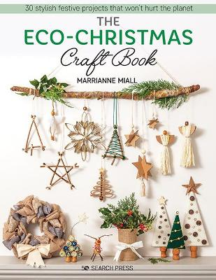 The Eco-Christmas Craft Book: 30 Stylish Festive Projects That Won't Hurt the Planet