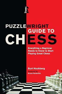 Puzzlewright Guide to Chess: Everything a Beginner Needs to Know to Start Playing great Chess