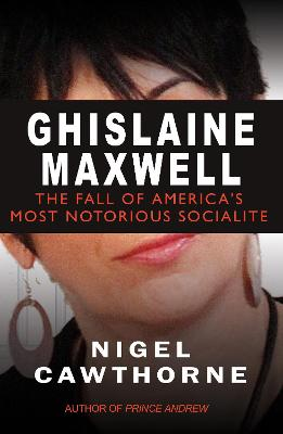 Ghislaine Maxwell: The Fall of America's Most Notorious Socialite