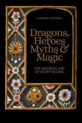 Dragons, Heroes, Myths & Magic: The Medieval Art of Storytelling