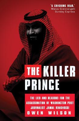 The Killer Prince?: The Chilling Special Operation to Assassinate Washington Post Journalist Jamal Khashoggi by the Saudi Royal Court