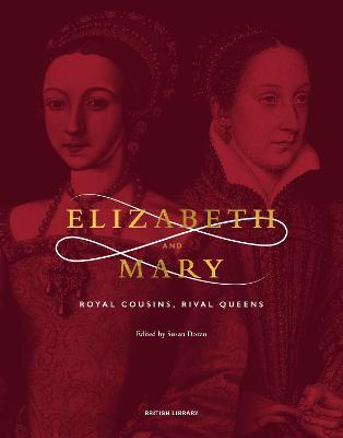 Elizabeth & Mary: Royal Cousins, Rival Queens