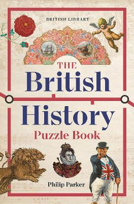 The British History Puzzle Book: From the Dark Ages to Digital Britain in 500 challenges and teasers