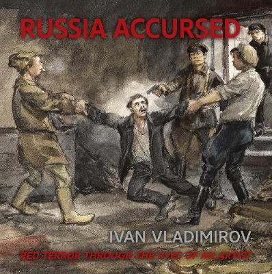 Russia Accursed!: Red Terror through the eyes of the artist Ivan Vladimirov