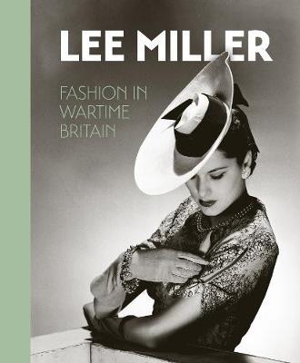 Lee Miller. Fashion in Wartime Britain: 2021