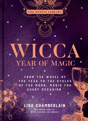 Wicca Year of Magic: From the Wheel of the Year to the Cycles of the Moon, Magic for Every Occasion