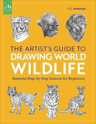 Artist's Guide to Drawing World Wildlife: Essential Step-By-Step Lessons for Beginners