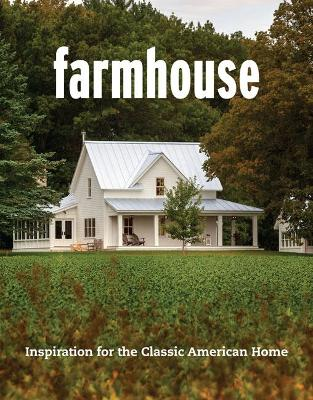 Farmhouse: Inspiration for the Classic American Home