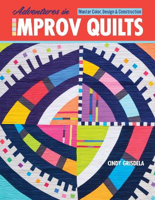 Adventures in Improv Quilts: Master Color, Design & Construction
