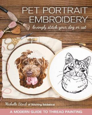 Pet Portrait Embroidery: Lovingly Stitch Your Dog or Cat; A Modern Guide to Thread Painting