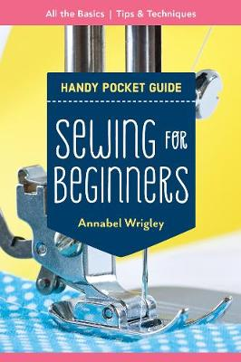 Sewing for Beginners Handy Pocket Guide: All the Basics; Tips & Techniques