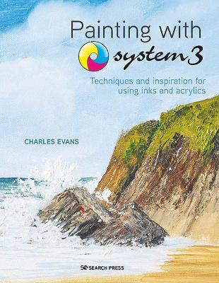 Painting with System3: Techniques and Inspiration for Using Acrylics and Inks