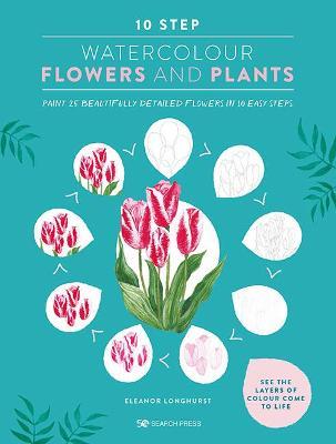 10 Step Watercolour: Flowers & Plants