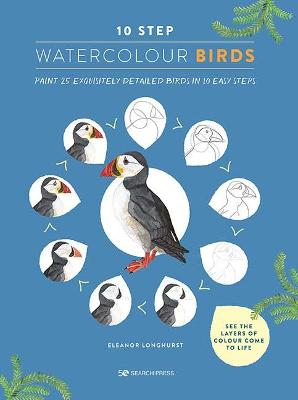 10 Step Watercolour: Birds: Paint 25 Exquisitely Detailed Birds in 10 Easy Steps