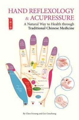 Hand Reflexology and Acupressure: A Natural Way to Health Through Traditional Chinese Medicine
