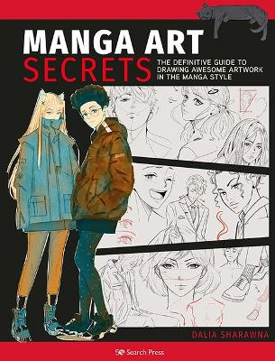 Manga Art Secrets: The Definitive Guide to Drawing Awesome Artwork in the Manga Style