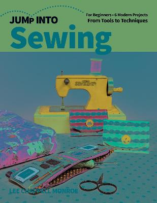 Jump Into Sewing: For Beginners; 6 Modern Projects; From Tools to Techniques