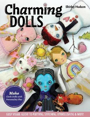 Charming Dolls: Make Cloth Dolls with Personality Plus; Easy Visual Guide to Painting, Stitching, Embellishing & More