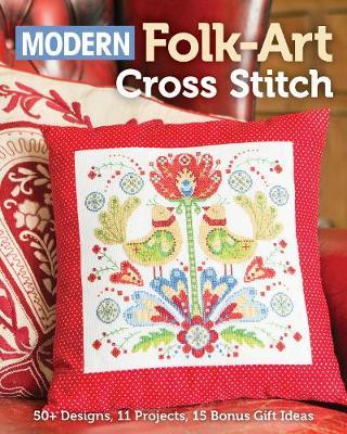 Modern Folk-Art Cross Stitch: 50+ Designs, 11 Projects, 15 Bonus Gift Ideas