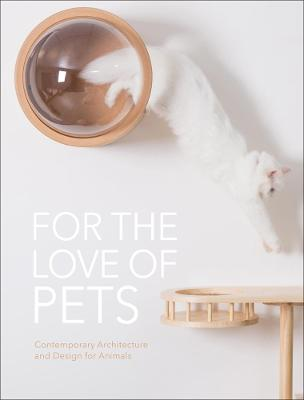 For the Love of Pets: Contemporary Architecture and Design for Animals
