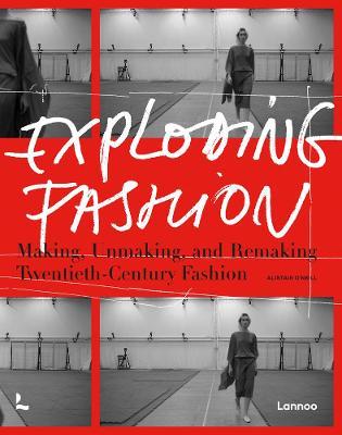 Exploding Fashion: Making, Unmaking and Remaking Twentieth Century Fashion