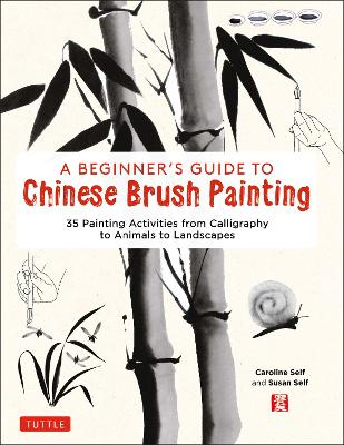 A Beginner's Guide to Chinese Brush Painting: 35 Painting Activities from Calligraphy to Animals to Landscapes