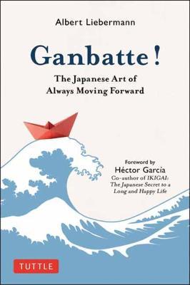 Ganbatte!: The Japanese Art of Always Moving Forward