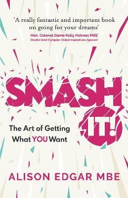 SMASH IT!: The Art of Getting What YOU Want