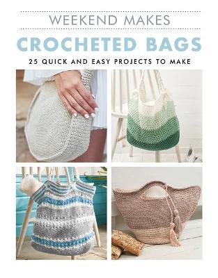 Crocheted Bags: 25 Quick and Easy Projects to Make