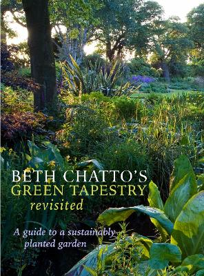 Beth Chatto's Green Tapestry Revisited: A Guide to a Sustainably Planted Garden