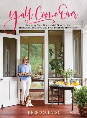 Y'all Come Over: Charming Your Guests with New Recipes, Heirloom Treasures, and True Southern Hospitality