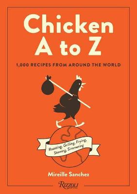 Chicken A to Z: 1,000 Recipes from Around the World